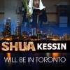 Shua Kessin in Toronto!