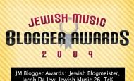 JM Blogger Awards:  Jewish Blogmeister, Jacob Da Jew, Jewish Music 26, TcK