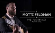 Motti Feldman – Ima – Hanan Ben Ari Acoustic Cover