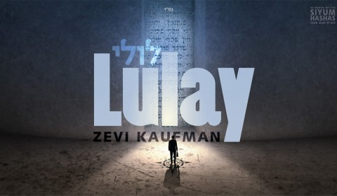 "Lulay | Zevi Kaufman | In Honor of Siyum HaShas 2020 | לולי | זאבי קאופמן | לכבוד סיום הש""ס תש״פ"